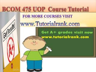 BCOM 475 UOP Course Tutorial/TutorialRank