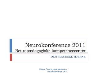 Neurokonference 2011 Neurop dagogiske kompetencecenter