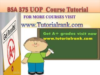 BSA 375 UOP Course Tutorial/TutorialRank
