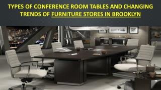 Types of conference room tables and changing trends of furniture stores in Brooklyn
