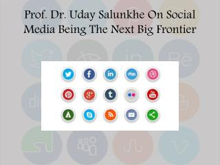 Prof. Dr. Uday Salunkhe On Social Media Being The Next Big Frontier