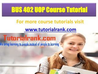 BUS 402 UOP Course Tutorial/ Tutorialrank