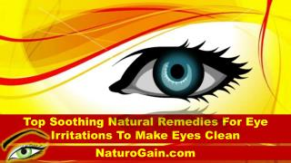 Top Soothing Natural Remedies For Eye Irritations To Make Eyes Clean