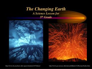 The Changing Earth A Science Lesson for  5th Grade