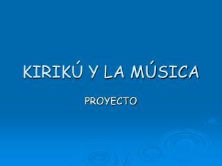 KIRIK  Y LA M SICA