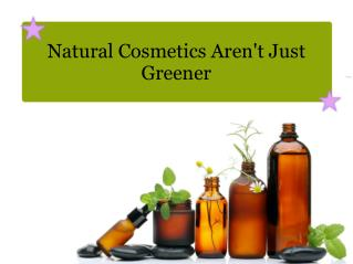 Natural Cosmetics Aren't Just Greener