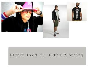 Street Cred for Urban Clothing