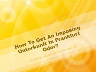 How To Get An Imposing Unterkunft In Frankfurt Oder?