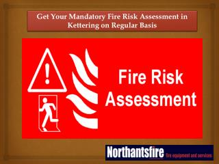 Get Your Mandatory Fire Risk Assessment in Kettering on Regular Basis