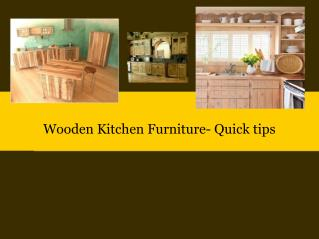 Wooden Kitchen Furniture- Quick tips