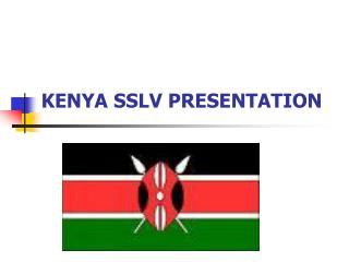 KENYA SSLV PRESENTATION