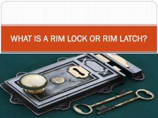 WHAT IS A RIM LOCK OR RIM LATCH