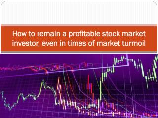 How to remain a profitable stock market investor, even in times of market turmoil