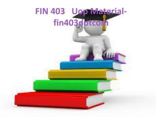 FIN 403   Uop Material-fin403dotcom