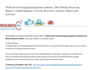 Wafer-level Packaging Equipment Industry 2015 Market Research Report : Global Industry Growth, Research, Analysis, Share