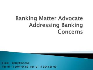 Banking Matter Advocate Addressing Banking Concerns