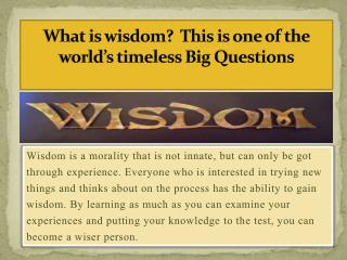 What is wisdom?  This is one of the world's timeless Big Questions