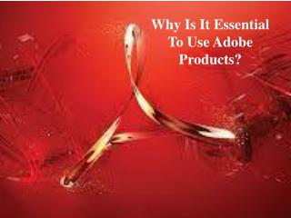 Why is it essential to Use Adobe Products?