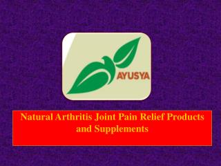 Natural Arthritis Joint Pain Relief Products and Supplements