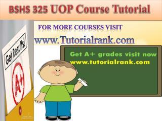 BSHS 325 UOP Course Tutorial/TutorialRank