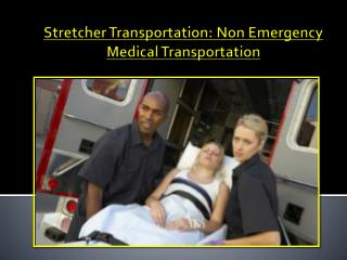 Stretcher Transportation Non Emergency Medical Transportation