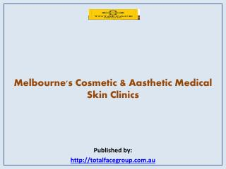 Total Face Group-Melbourne's Cosmetic & Aasthetic Medical Skin Clinics