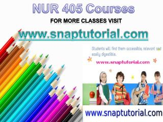 NUR 405 Course Tutorial / Snaptutorial