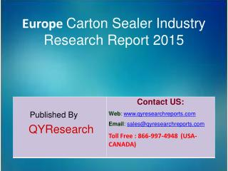 Europe Carton Sealer Market 2015 Industry  Growth, Trends, Share, Forecast, Overview, Research and Analysis