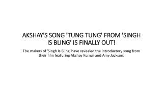 Akshay's Song 'Tung Tung' From' Singh is Bling' is Finally Out
