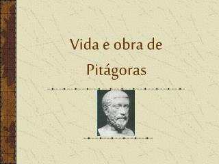 Vida e obra de Pit goras