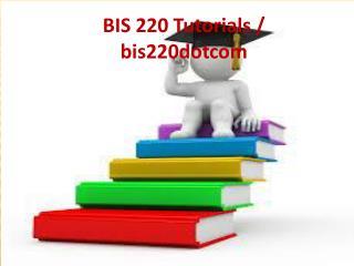 BIS 220 Tutorials / bis220dotcom