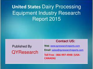 United States Dairy Processing Equipment Market 2015 Industry Research, Analysis, Forecasts, Shares, Growth, Insights, O