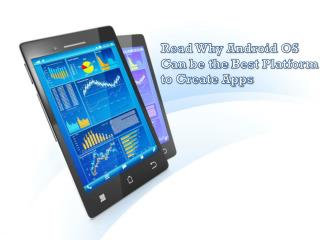 Read Why Android OS Can be the Best Platform to Create Apps