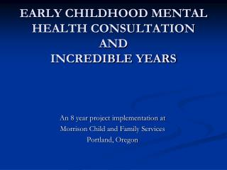 EARLY CHILDHOOD MENTAL HEALTH CONSULTATION  AND  INCREDIBLE YEARS