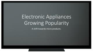 Electronic Appliances Growing Popularity