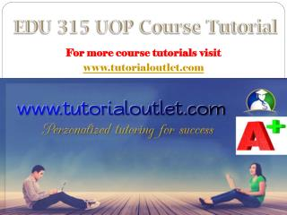 EDU 315 UOP course tutorial/tutorialoutlet
