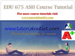 EDU 675(ASH) course tutorial/tutorialoutlet