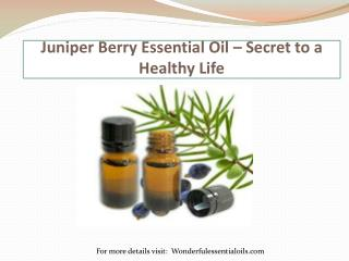 Juniper Berry Essential Oil � Secret to a Healthy Life