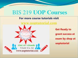 BIS 219 UOP TUTORIAL / Uoptutorial
