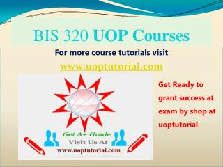 BIS 320 UOP TUTORIAL / Uoptutorial