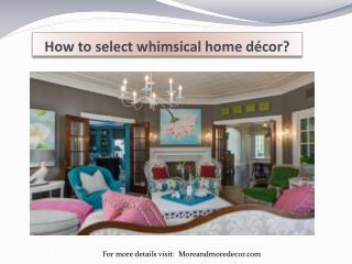 How to select whimsical home décor?