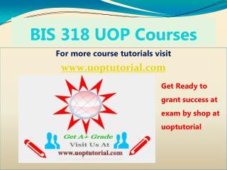 BIS 318 UOP TUTORIAL / Uoptutorial
