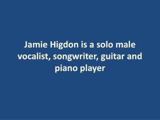 Jamie Higdon - Piano Player