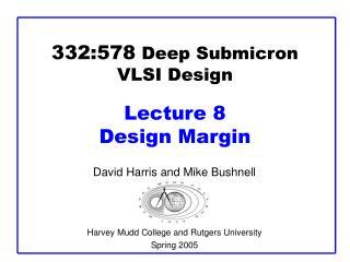 332:578 Deep Submicron VLSI Design  Lecture 8  Design Margin