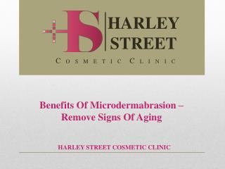 Benefits Of Microdermabrasion � Remove Signs Of Aging