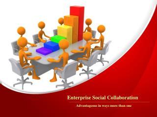 Enterprise Social Collaboration: Advantageous in ways more than one