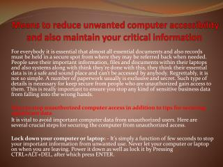 Means to reduce unwanted computer accessibility and also maintain your critical information