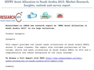 HNWI Asset Allocation in Saudi Arabia 2015: Market Research, Insights, outlook and survey report