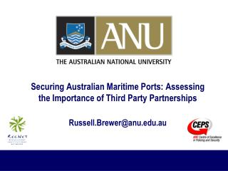 Securing Australian Maritime Ports: Assessing the Importance of Third Party Partnerships Russell.Brewer@anu.au
