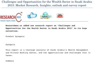 Challenges and Opportunities for the Wealth Sector in Saudi Arabia 2015: Market Research, Insights, outlook and survey r
